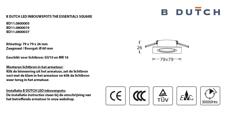 Spotjes, inbouwspots LED uit de B DUTCH The Essentials plafondspots collectie. Diverse maten, mat zwarte spots, mat witte spots en geborsteld aluminium LED spots voor GU10, MR16 en Philips Hue GU10 lichtbronnen.